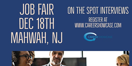 NEXT WEDNESDAY. Mahwah, NJ Job Fair. December 18, 2019 5pm. On the spot interviews with multiple companies.