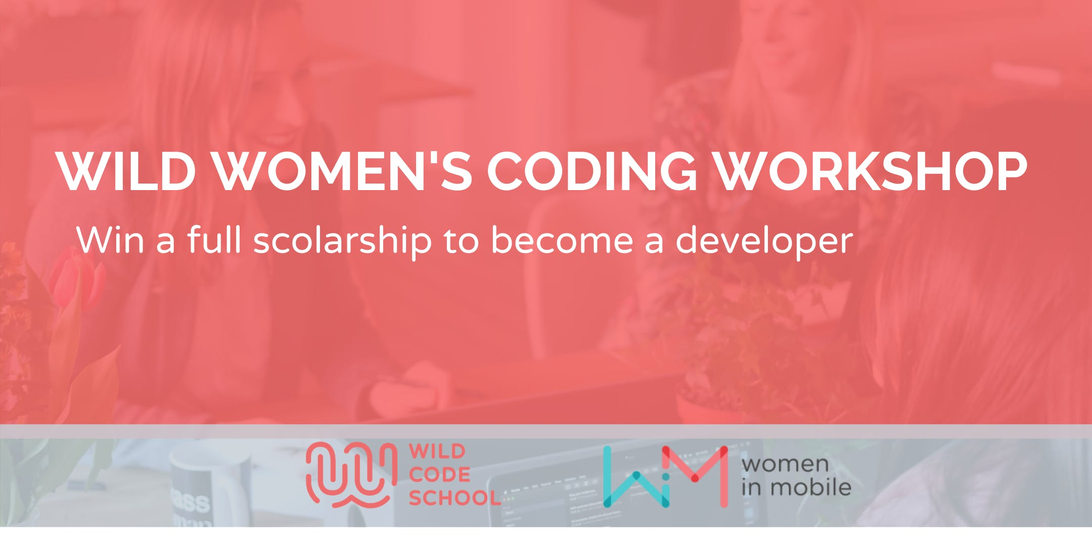 WILD WOMEN CODING WORKSHOP- Win a scholarship and
