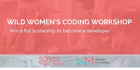 WILD WOMEN CODING WORKSHOP- Win a scholarship and  tickets