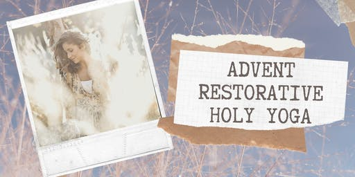 Advent Restorative Holy Yoga Workshop with Abby