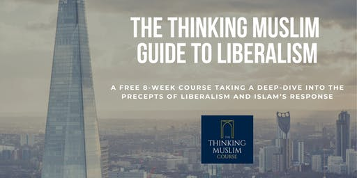 The Thinking Muslim Guide to Liberalism - London
