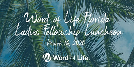 Word of Life Florida - Ladies Fellowship Luncheon tickets
