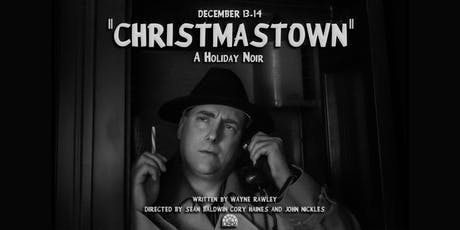 """""""CHRISTMASTOWN"""" A Holiday Noir tickets"""