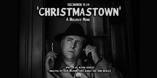"""CHRISTMASTOWN"" A Holiday Noir"