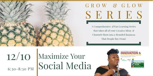 Grow & Glow Series: Maximize Your Social Media w/Lady Bizness