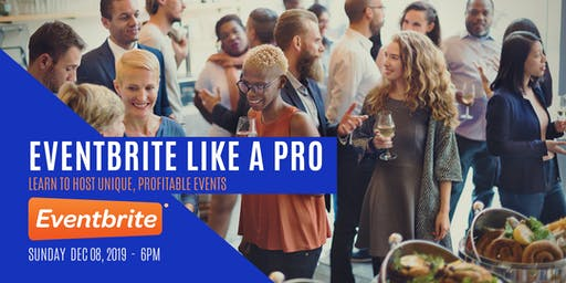 Eventbrite Like A Pro: Learn To Host Unique Profitable Events