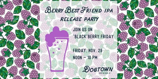 BlackBerry Friday: Berry Best Friend IPA Release Party
