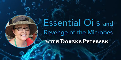 Essential Oils and Revenge of the Microbes: Presented by Dorene Petersen