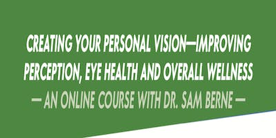 Creating Your Personal Vision: An Online Course with Dr. Sam Berne