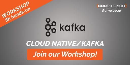 Codemotion Rome 2020 Workshop - Hands-On Cloud Native/Kafka and real time pipeline