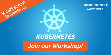 Codemotion Rome 2020 Workshop - Kubernetes: Hands-on to deploy and scale your applications biglietti