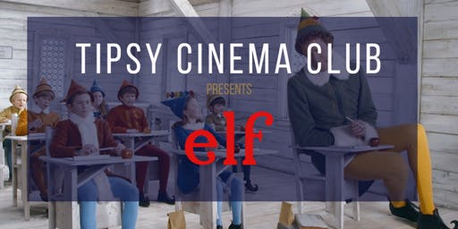Tipsy Cinema Club: Festive Edition - Elf