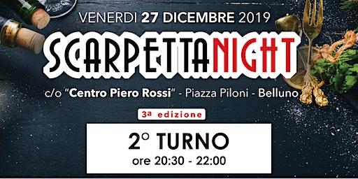 SCARPETTA NIGHT - 27 DICEMBRE 2019 - SECONDO TURNO - DALLE 20:30 ALLE 22:00