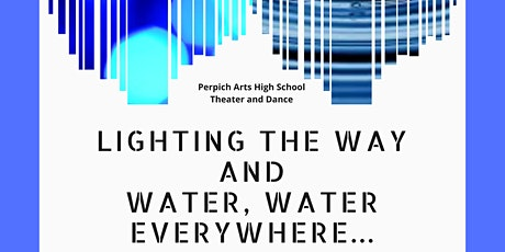 "Perpich Arts High School Theater/Dance presents ""Lighting the Way"" and ""Water, Water Everywhere…"" tickets"