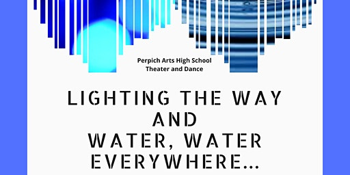 "Perpich Arts High School Theater/Dance presents ""Lighting the Way"" and ""Water, Water Everywhere…"""