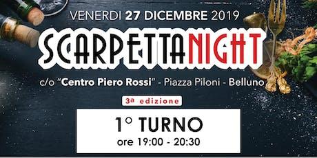 SCARPETTA NIGHT - 27 DICEMBRE 2019 - PRIMO TURNO - DALLE 19:00 ALLE 20:30 biglietti