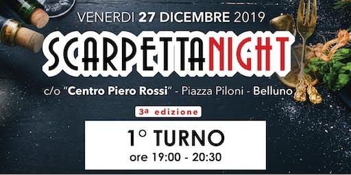 SCARPETTA NIGHT - 27 DICEMBRE 2019 - PRIMO TURNO - DALLE 19:00 ALLE 20:30
