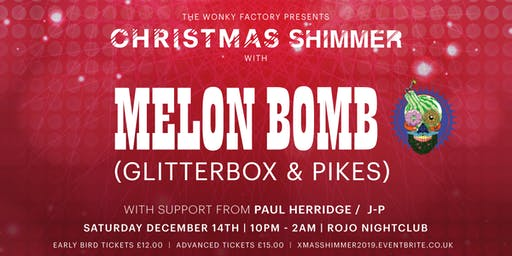Xmas Shimmer with Melon Bomb (Glitterbox / Ibiza / Pikes)