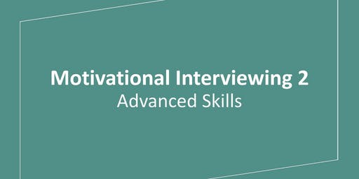 Motivational Interviewing 2: Advanced Skills