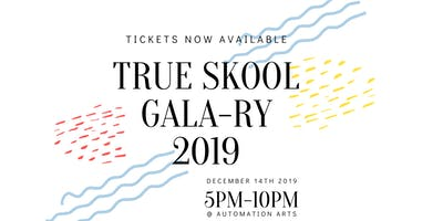 TRUE Skool GALA-RY Fundraiser