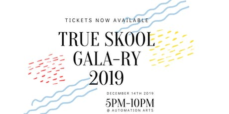 TRUE Skool GALA-RY Fundraiser tickets