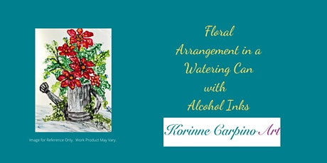 Alcohol Ink Workshop - Floral Arrangement in a Watering Can tickets
