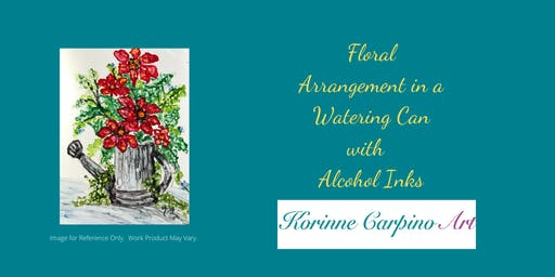 Alcohol Ink Workshop - Floral Arrangement in a Watering Can