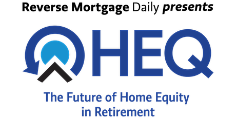 Reverse Mortgage Daily HEQ Conference tickets