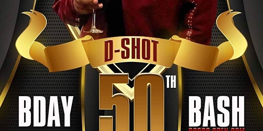 D-Shot 50th Birth Day Bash