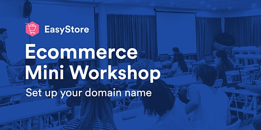 EasyStore Ecommerce Mini Workshop: Set Up Your Domain Name