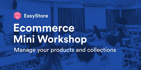 EasyStore Ecommerce Mini Workshop: Manage Your Products and Collections tickets
