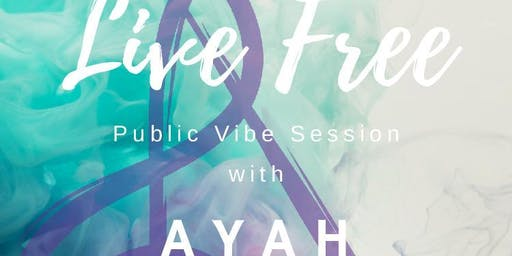 Live Free Vibe Session with Ayah