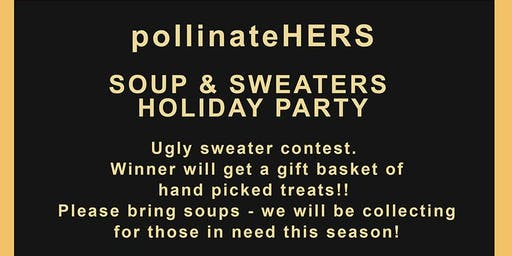 "Holiday Party ""Soup & Sweaters"" - pollinateHERS Monthly Meetup group for women to network, connect & socialize."