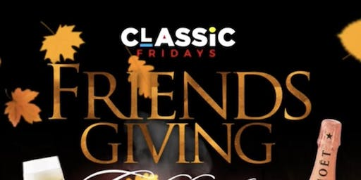 CLASSIC FRIDAYS FRIENDS-GIVING CELEBRATION