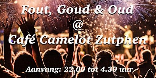 Fout, Goud en Oud @ Camelot Zutphen