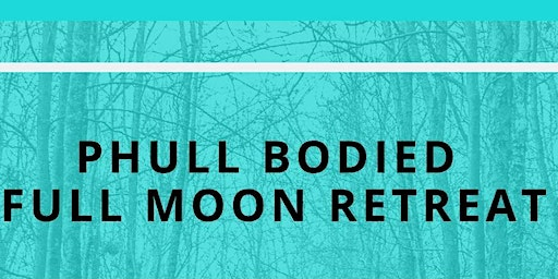 PHull Bodied  Full Moon Retreat