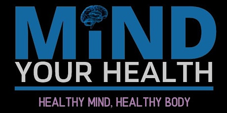 Mind Your Health - Healthy Mind, Health Body tickets