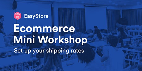 EasyStore Ecommerce Mini Workshop: Set Up Your Shipping Rates tickets