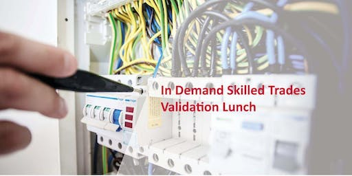 In Demand Skilled Trades Validation Lunch