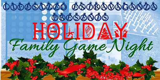 LIFESIZED EXTRAVAGANZA'S Holiday Family Game Night