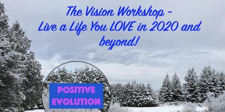 Vision Workshop - Live a Life You Love in 2020 and Beyond tickets