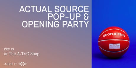 ACTUAL SOURCE POP-UP & OPENING PARTY tickets
