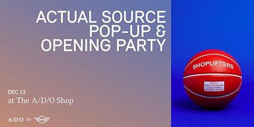 ACTUAL SOURCE POP-UP & OPENING PARTY