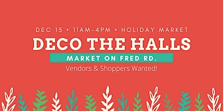 Deco The Halls Market on Fred Rd. tickets