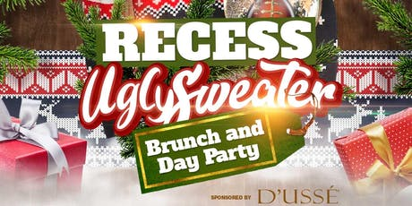 FRED JONES PRESENTS: RECESS (UGLY SWEATER BRUNCH AND DAY PARTY) SPONSORED BY D'USSE FREE W/RSVP. THE OFFICIAL WINTER RECESS BRUNCH AND DAY PARTY tickets