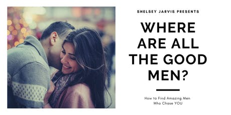 Where Are All the Good Men? How to Find Amazing Men Who Chase YOU tickets