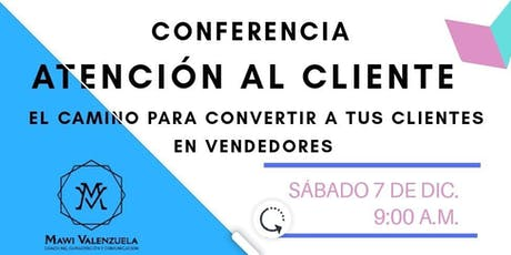 Conferencia: Atención al Cliente, convierte a tus clientes en vendedores tickets