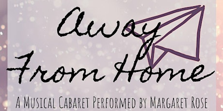 Away From Home: A Musical Cabaret Performed by Margaret Rose tickets