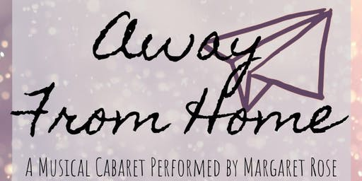 Away From Home: A Musical Cabaret Performed by Margaret Rose