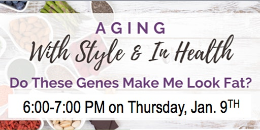 Aging With Style and In Health - Do these GENES make me look fat?
